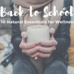 10 Natural Essentials for Back to School Wellness